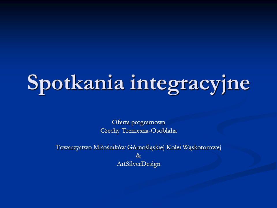 Spotkania integracyjne Oferta programowa Czechy Tremesna-Osoblaha Towarzystwo Miłośników Górnośląskiej Kolei Wąskotorowej &ArtSilverDesign