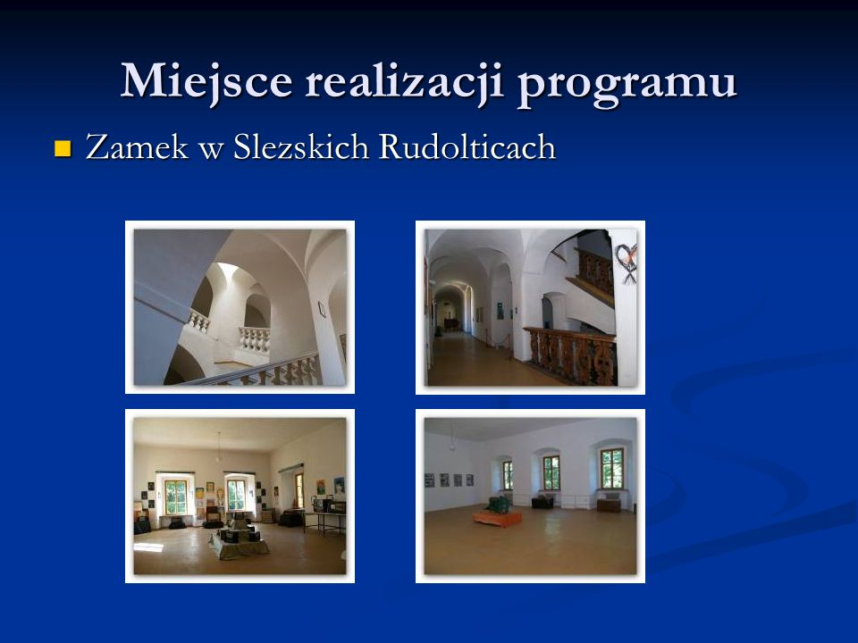 Miejsce realizacji programu Zamek w Slezskich Rudolticach Zamek w Slezskich Rudolticach