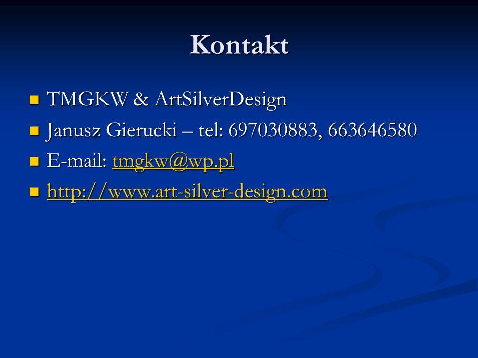 Kontakt TMGKW & ArtSilverDesign TMGKW & ArtSilverDesign Janusz Gierucki – tel: 697030883, 663646580 Janusz Gierucki – tel: 697030883, 663646580 E-mail: tmgkw@wp.pl E-mail: tmgkw@wp.pltmgkw@wp.pl http://www.art-silver-design.com http://www.art-silver-design.com http://www.art-silver-design.com