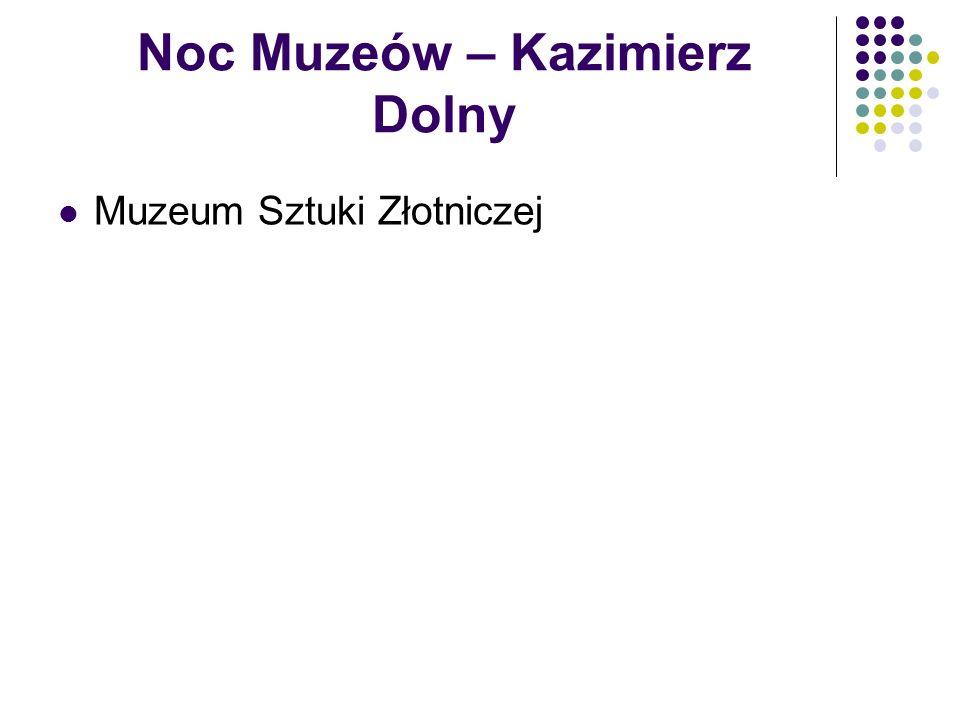 Noc Muzeów – Kazimierz Dolny Muzeum Sztuki Złotniczej