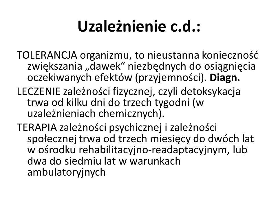 Uzależnienie c.d.: TOLERANCJA organizmu, to nieustanna konieczność zwiększania dawek niezbędnych do osiągnięcia oczekiwanych efektów (przyjemności). D