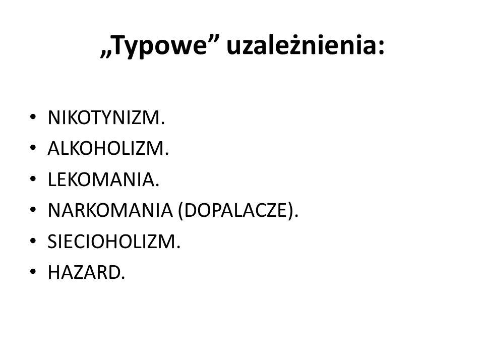 Typowe uzależnienia: NIKOTYNIZM. ALKOHOLIZM. LEKOMANIA. NARKOMANIA (DOPALACZE). SIECIOHOLIZM. HAZARD.