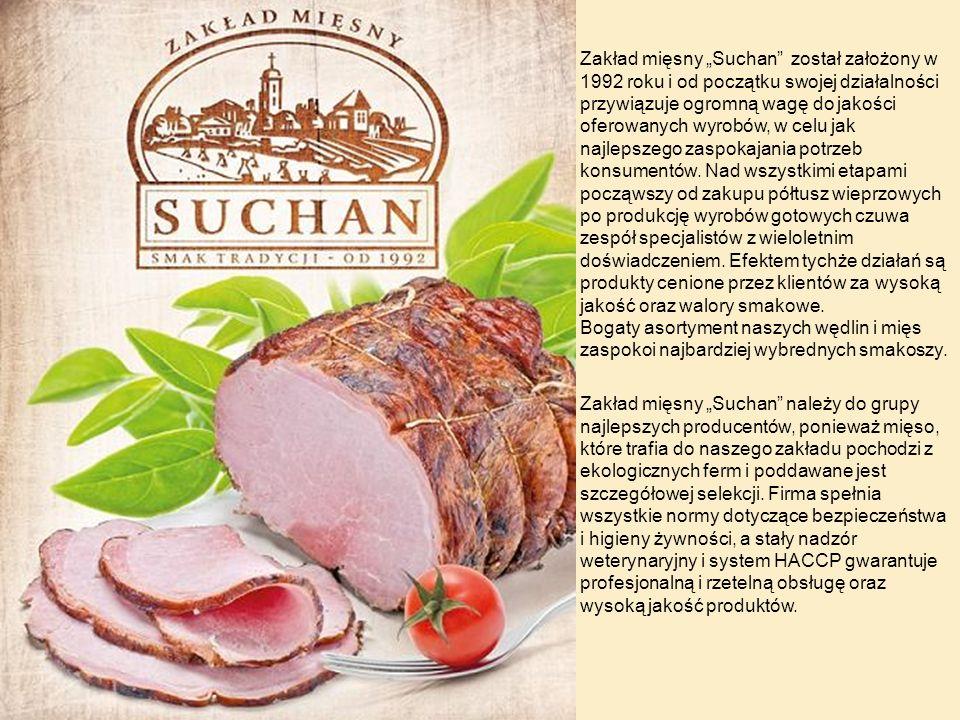 Zakład mięsny Suchan został założony w 1992 roku i od początku swojej działalności przywiązuje ogromną wagę do jakości oferowanych wyrobów, w celu jak