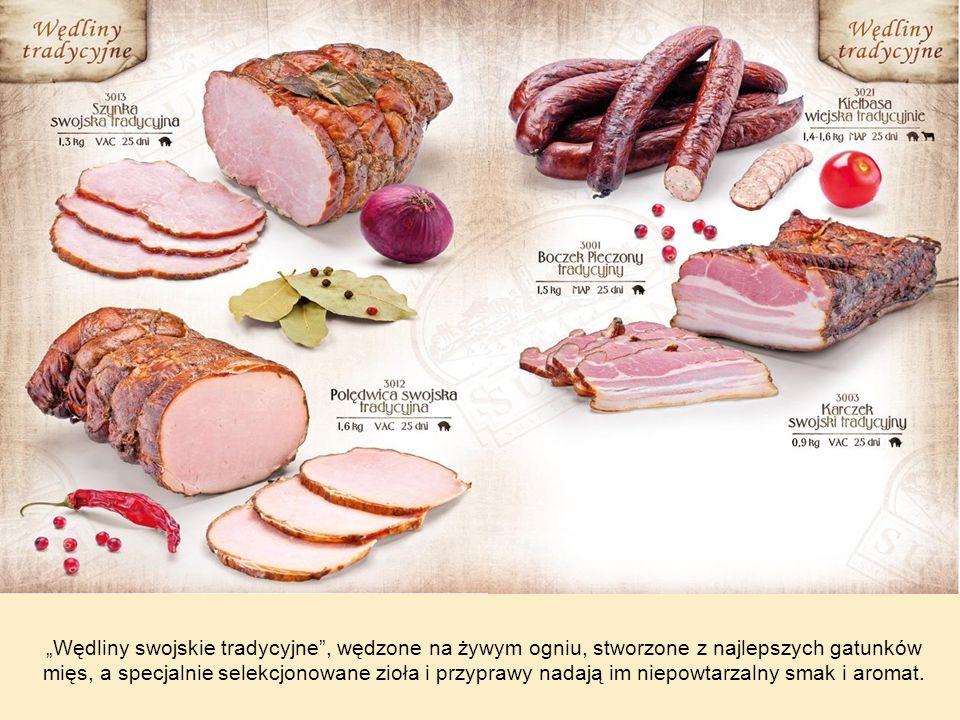 Wędliny swojskie tradycyjne, wędzone na żywym ogniu, stworzone z najlepszych gatunków mięs, a specjalnie selekcjonowane zioła i przyprawy nadają im ni