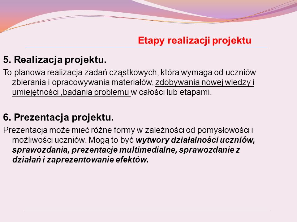 Etapy realizacji projektu 5. Realizacja projektu. To planowa realizacja zadań cząstkowych, która wymaga od uczniów zbierania i opracowywania materiałó