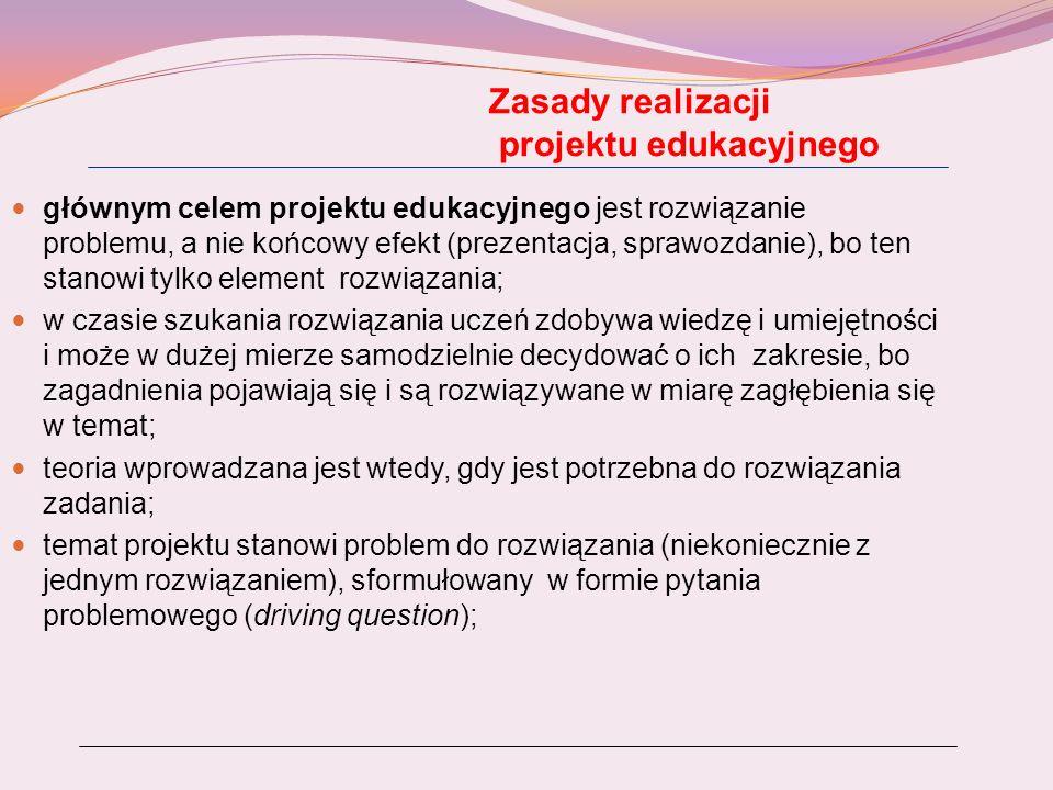 Zasady realizacji projektu edukacyjnego głównym celem projektu edukacyjnego jest rozwiązanie problemu, a nie końcowy efekt (prezentacja, sprawozdanie)