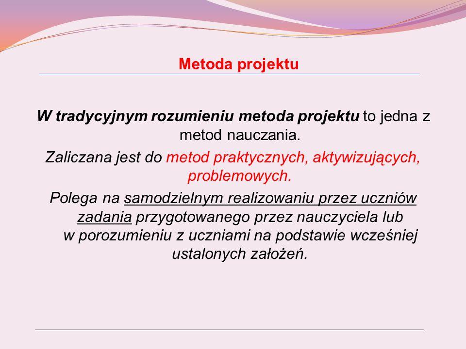 Metoda projektu W tradycyjnym rozumieniu metoda projektu to jedna z metod nauczania. Zaliczana jest do metod praktycznych, aktywizujących, problemowyc