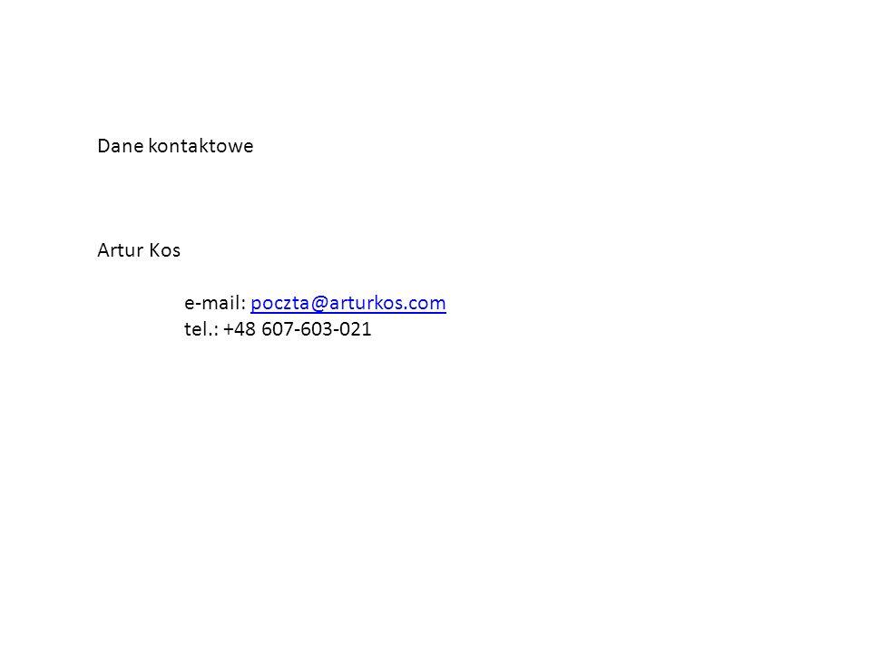 Dane kontaktowe Artur Kos e-mail: poczta@arturkos.compoczta@arturkos.com tel.: +48 607-603-021
