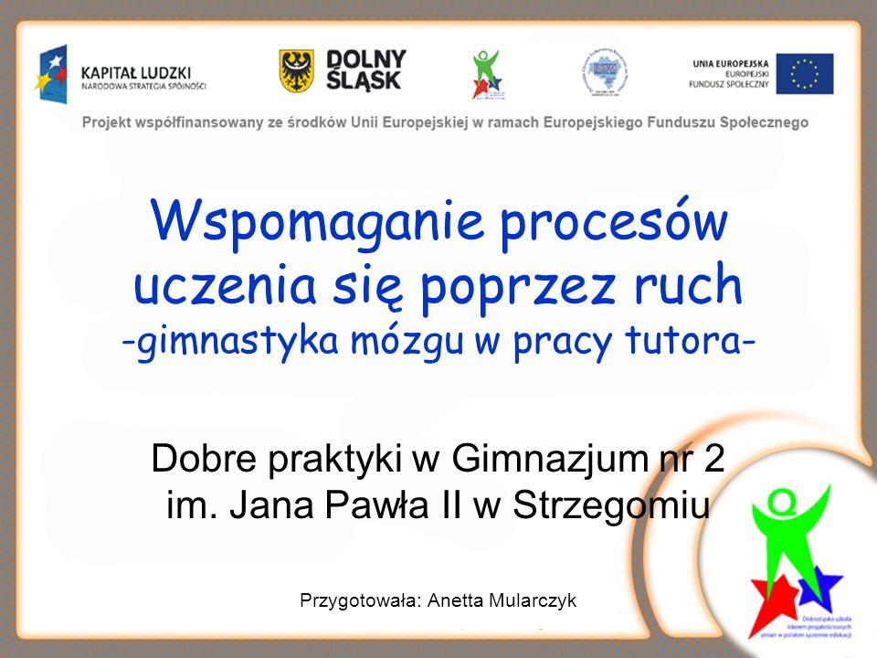 Wspomaganie procesów uczenia się poprzez ruch -gimnastyka mózgu w pracy tutora- Dobre praktyki w Gimnazjum nr 2 im.