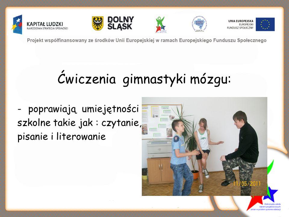 Ćwiczenia gimnastyki mózgu: -poprawiają umiejętności szkolne takie jak : czytanie, pisanie i literowanie