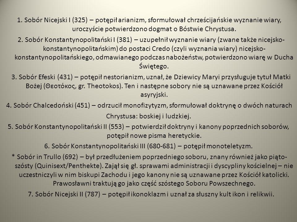 1. Sobór Nicejski I (325) – potępił arianizm, sformułował chrześcijańskie wyznanie wiary, uroczyście potwierdzono dogmat o Bóstwie Chrystusa. 2. Sobór