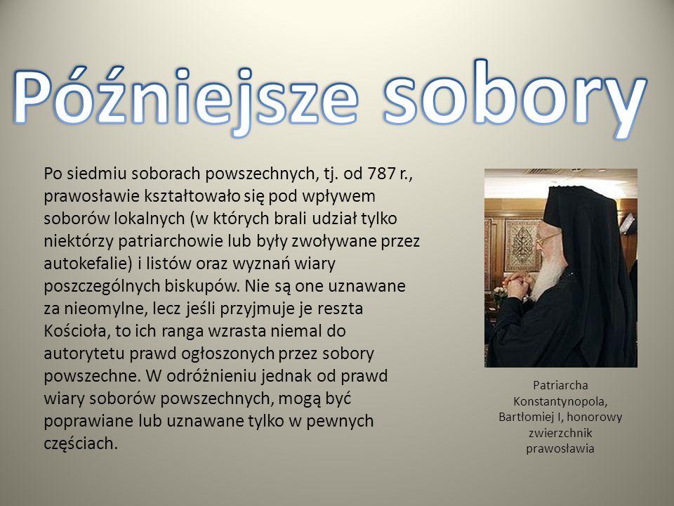 Patriarcha Konstantynopola, Bartłomiej I, honorowy zwierzchnik prawosławia Po siedmiu soborach powszechnych, tj. od 787 r., prawosławie kształtowało s
