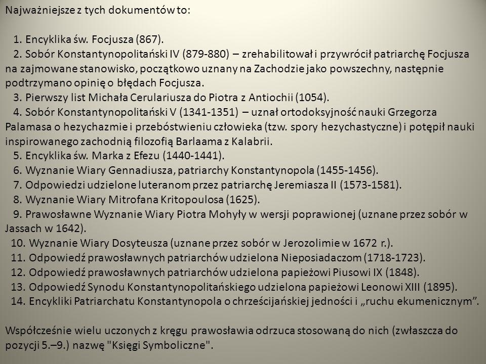 Najważniejsze z tych dokumentów to: 1. Encyklika św. Focjusza (867). 2. Sobór Konstantynopolitański IV (879-880) – zrehabilitował i przywrócił patriar