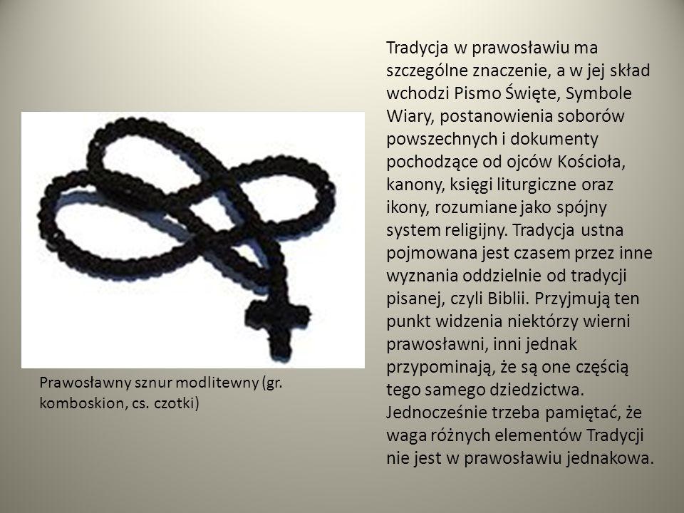 Prawosławny sznur modlitewny (gr. komboskion, cs. czotki) Tradycja w prawosławiu ma szczególne znaczenie, a w jej skład wchodzi Pismo Święte, Symbole