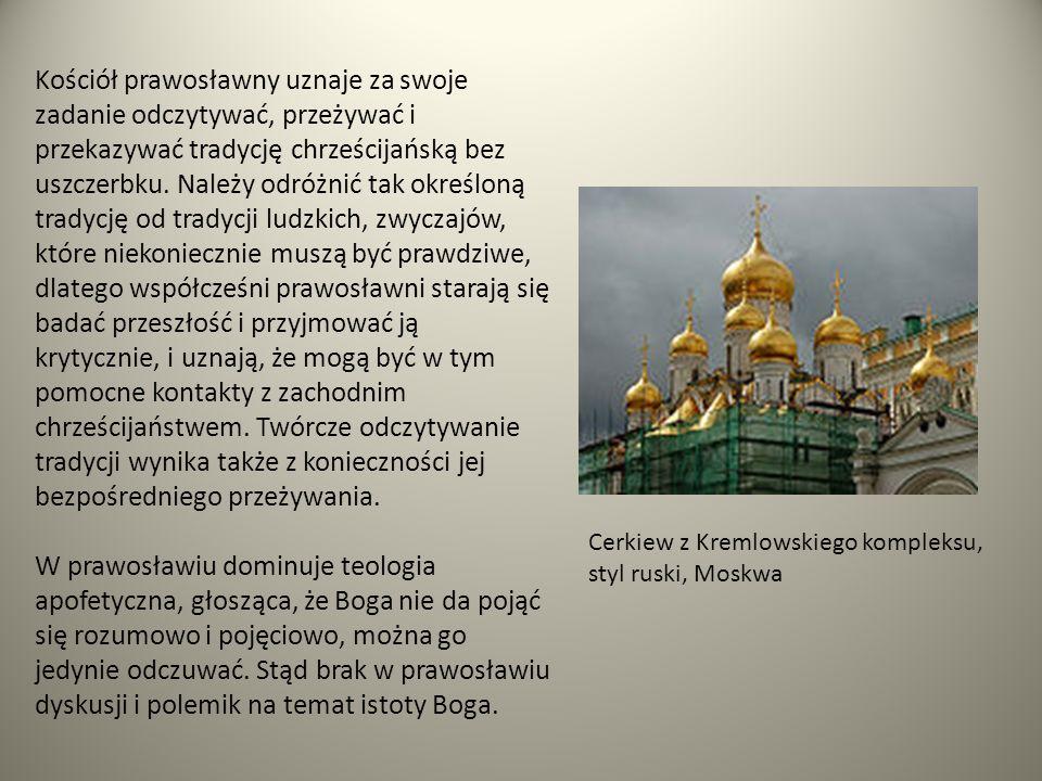 Cerkiew z Kremlowskiego kompleksu, styl ruski, Moskwa Kościół prawosławny uznaje za swoje zadanie odczytywać, przeżywać i przekazywać tradycję chrześc