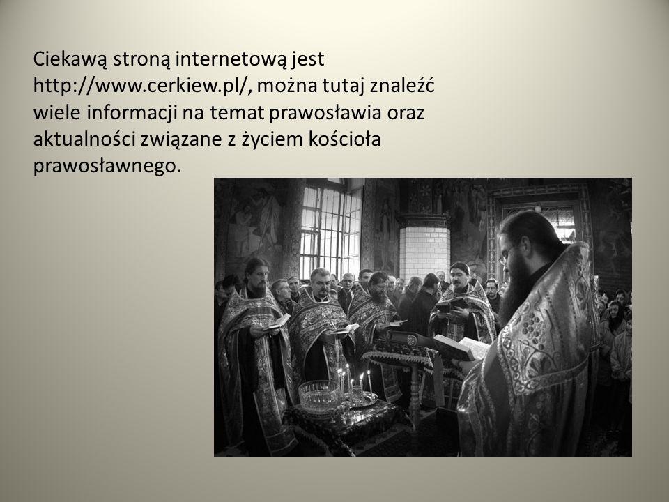 Ciekawą stroną internetową jest http://www.cerkiew.pl/, można tutaj znaleźć wiele informacji na temat prawosławia oraz aktualności związane z życiem k