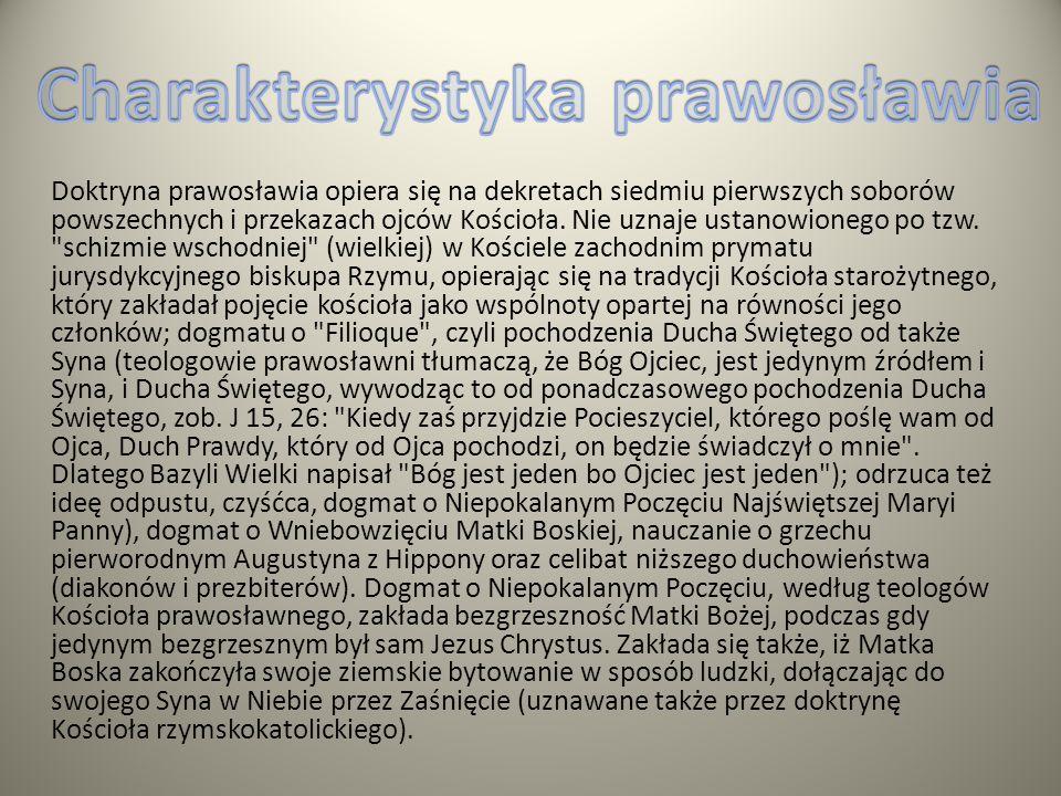 Doktryna prawosławia opiera się na dekretach siedmiu pierwszych soborów powszechnych i przekazach ojców Kościoła. Nie uznaje ustanowionego po tzw.