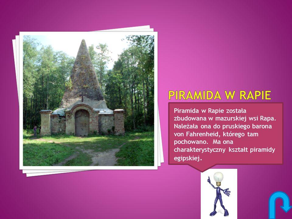 Piramida w Rapie została zbudowana w mazurskiej wsi Rapa. Należała ona do pruskiego barona von Fahrenheid, którego tam pochowano. Ma ona charakterysty