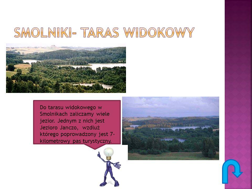 Do tarasu widokowego w Smolnikach zaliczamy wiele jezior. Jednym z nich jest Jezioro Janczo, wzdłuż którego poprowadzony jest 7- kilometrowy pas turys