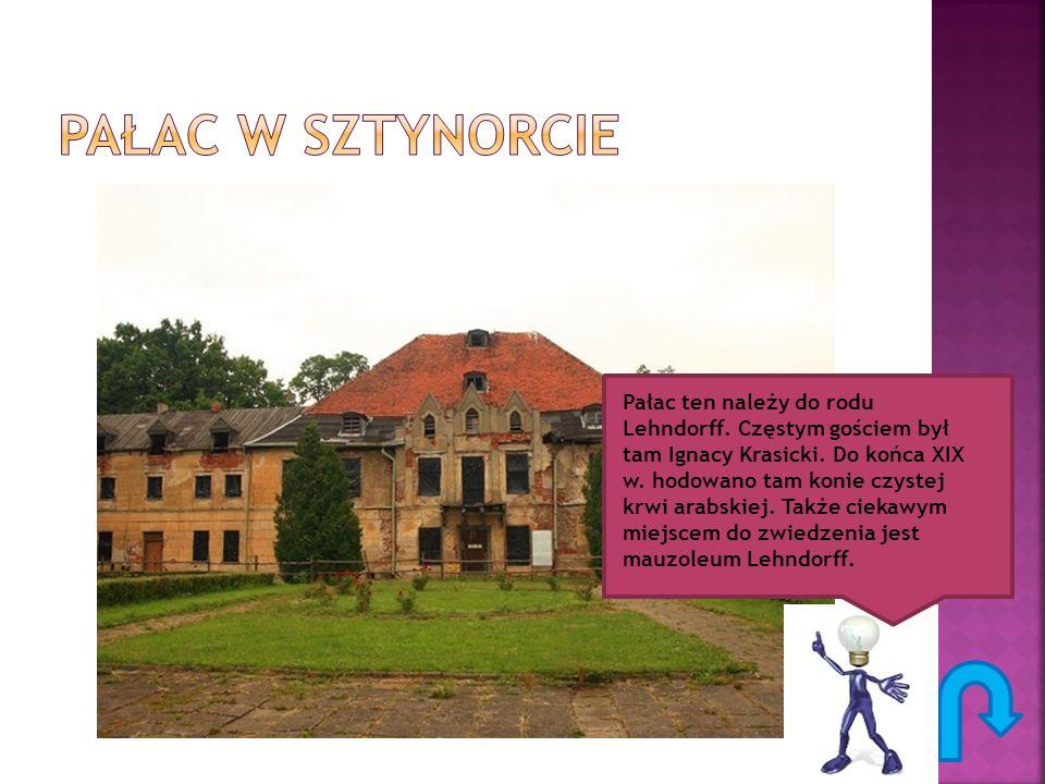 Pałac ten należy do rodu Lehndorff. Częstym gościem był tam Ignacy Krasicki. Do końca XIX w. hodowano tam konie czystej krwi arabskiej. Także ciekawym