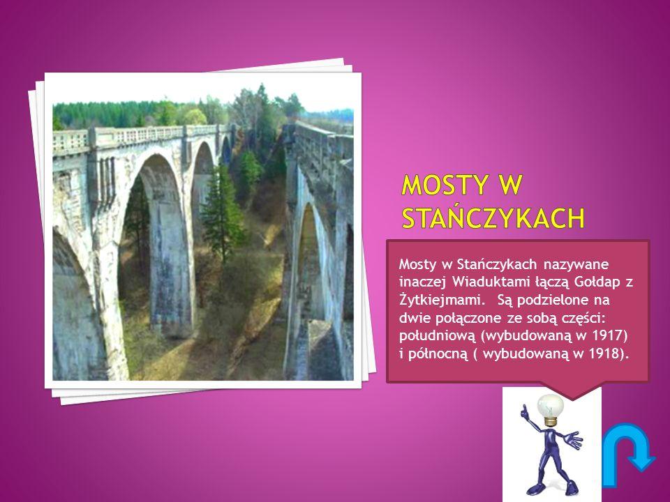 Mosty w Stańczykach nazywane inaczej Wiaduktami łączą Gołdap z Żytkiejmami. Są podzielone na dwie połączone ze sobą części: południową (wybudowaną w 1