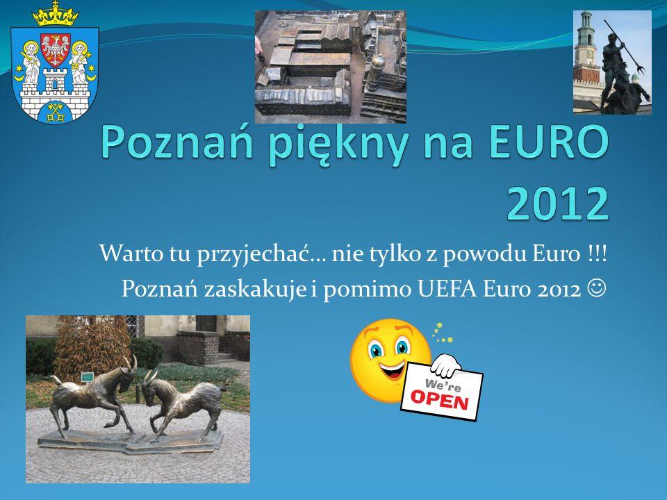 Warto tu przyjechać… nie tylko z powodu Euro !!! Poznań zaskakuje i pomimo UEFA Euro 2012