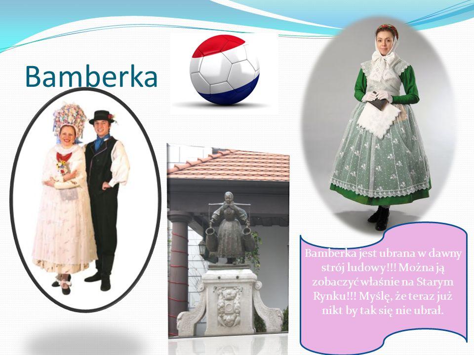Bamberka Bamberka jest ubrana w dawny strój ludowy!!! Można ją zobaczyć właśnie na Starym Rynku!!! Myślę, że teraz już nikt by tak się nie ubrał.