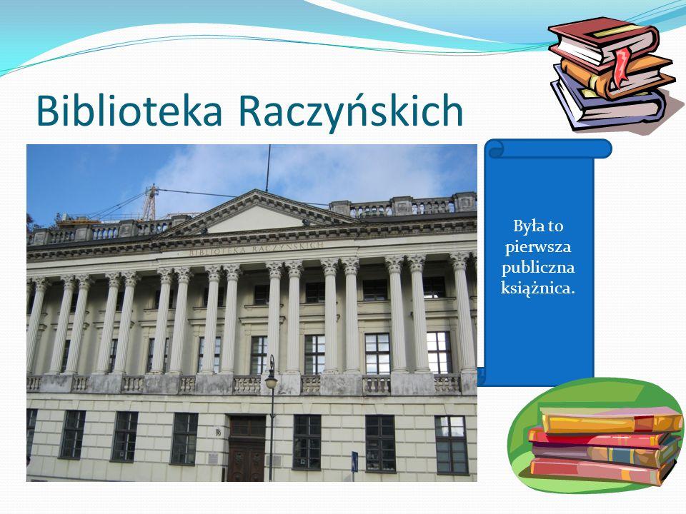 Biblioteka Raczyńskich Była to pierwsza publiczna książnica.