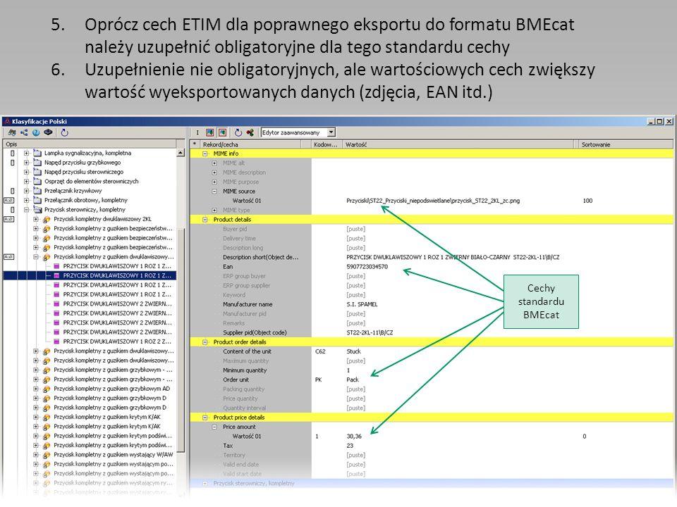 5.Oprócz cech ETIM dla poprawnego eksportu do formatu BMEcat należy uzupełnić obligatoryjne dla tego standardu cechy 6.Uzupełnienie nie obligatoryjnyc