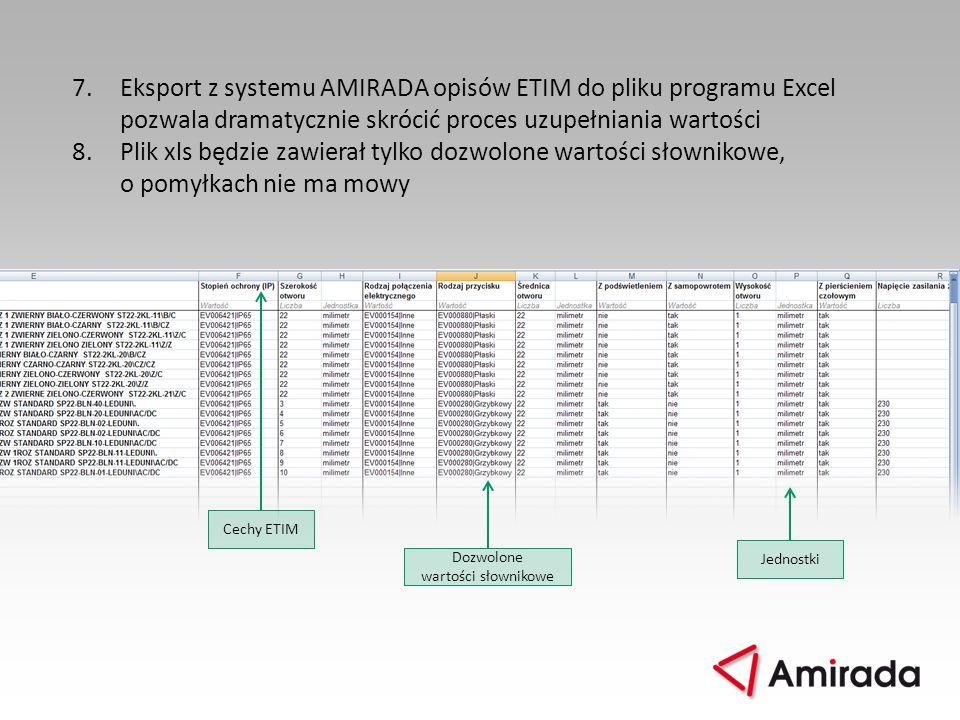 7.Eksport z systemu AMIRADA opisów ETIM do pliku programu Excel pozwala dramatycznie skrócić proces uzupełniania wartości 8.Plik xls będzie zawierał t