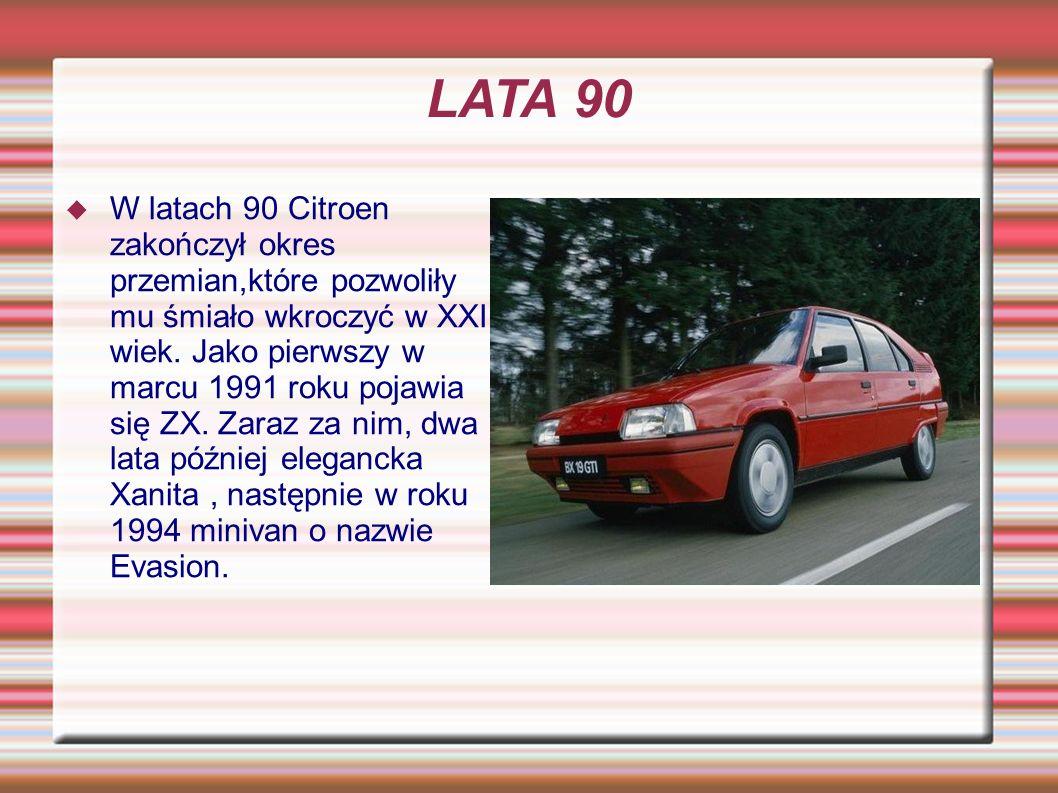 LATA 90 W latach 90 Citroen zakończył okres przemian,które pozwoliły mu śmiało wkroczyć w XXI wiek. Jako pierwszy w marcu 1991 roku pojawia się ZX. Za