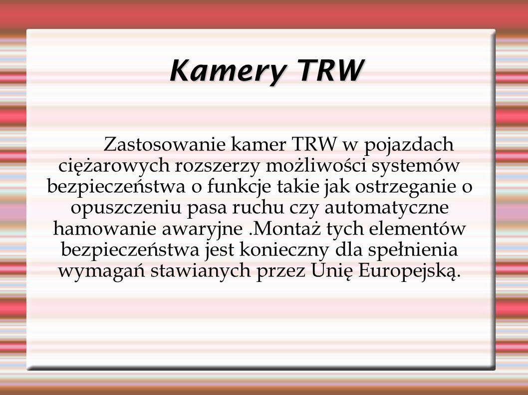 Kamery TRW Zastosowanie kamer TRW w pojazdach ciężarowych rozszerzy możliwości systemów bezpieczeństwa o funkcje takie jak ostrzeganie o opuszczeniu pasa ruchu czy automatyczne hamowanie awaryjne.Montaż tych elementów bezpieczeństwa jest konieczny dla spełnienia wymagań stawianych przez Unię Europejską.