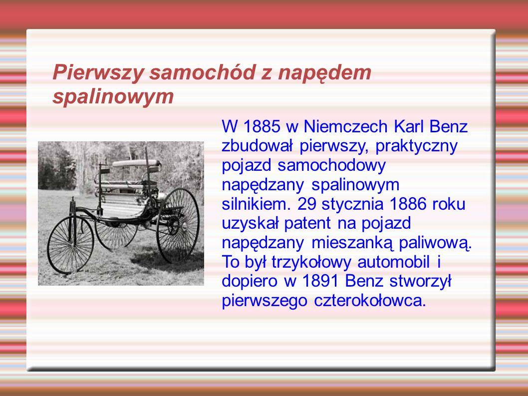 W 1885 w Niemczech Karl Benz zbudował pierwszy, praktyczny pojazd samochodowy napędzany spalinowym silnikiem.