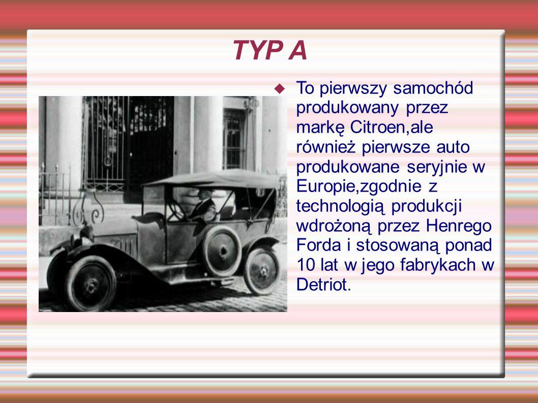 TYP A To pierwszy samochód produkowany przez markę Citroen,ale również pierwsze auto produkowane seryjnie w Europie,zgodnie z technologią produkcji wdrożoną przez Henrego Forda i stosowaną ponad 10 lat w jego fabrykach w Detriot.