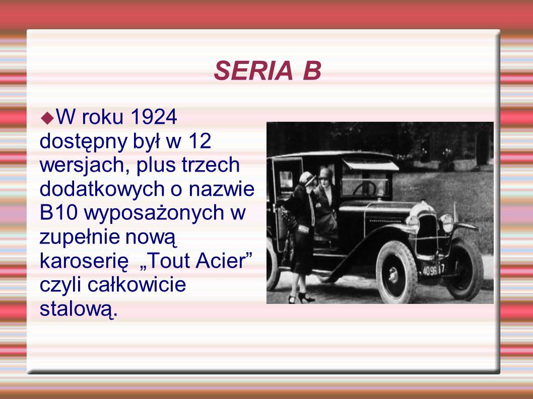 SERIA B W roku 1924 dostępny był w 12 wersjach, plus trzech dodatkowych o nazwie B10 wyposażonych w zupełnie nową karoserię Tout Acier czyli całkowici