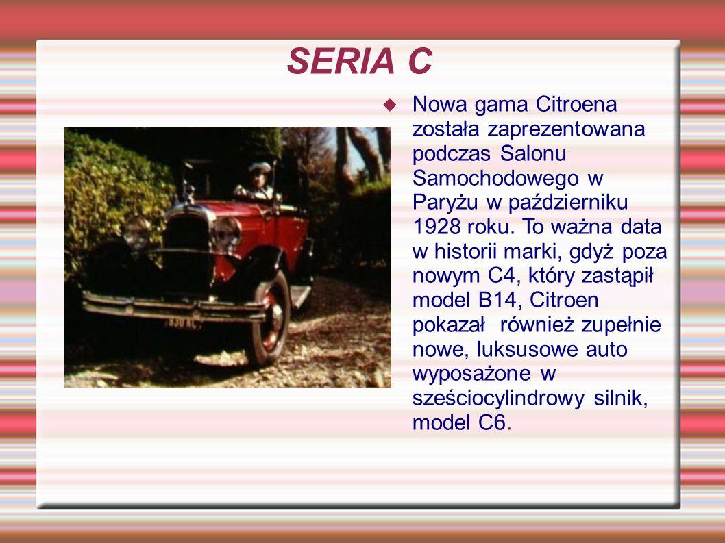 SERIA C Nowa gama Citroena została zaprezentowana podczas Salonu Samochodowego w Paryżu w październiku 1928 roku. To ważna data w historii marki, gdyż