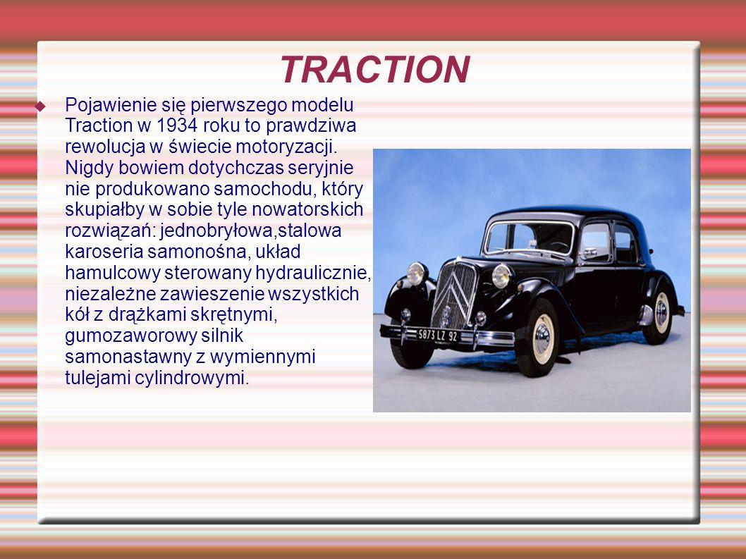 TRACTION Pojawienie się pierwszego modelu Traction w 1934 roku to prawdziwa rewolucja w świecie motoryzacji. Nigdy bowiem dotychczas seryjnie nie prod