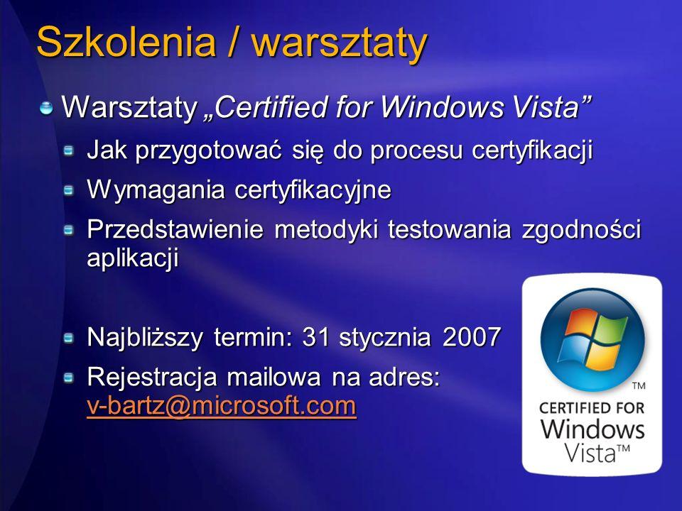 Szkolenia / warsztaty Warsztaty Certified for Windows Vista Jak przygotować się do procesu certyfikacji Wymagania certyfikacyjne Przedstawienie metody