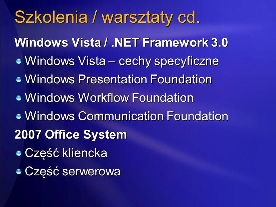 Szkolenia / warsztaty cd. Windows Vista /.NET Framework 3.0 Windows Vista – cechy specyficzne Windows Presentation Foundation Windows Workflow Foundat
