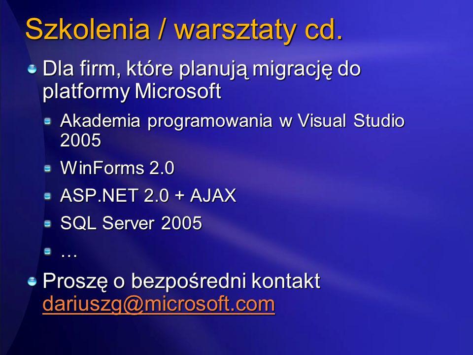 Szkolenia / warsztaty cd. Dla firm, które planują migrację do platformy Microsoft Akademia programowania w Visual Studio 2005 WinForms 2.0 ASP.NET 2.0