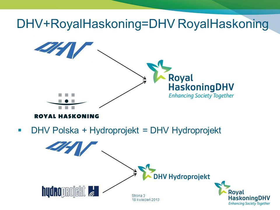 Strona 3 18 kwiecień 2013 DHV+RoyalHaskoning=DHV RoyalHaskoning DHV Polska + Hydroprojekt = DHV Hydroprojekt