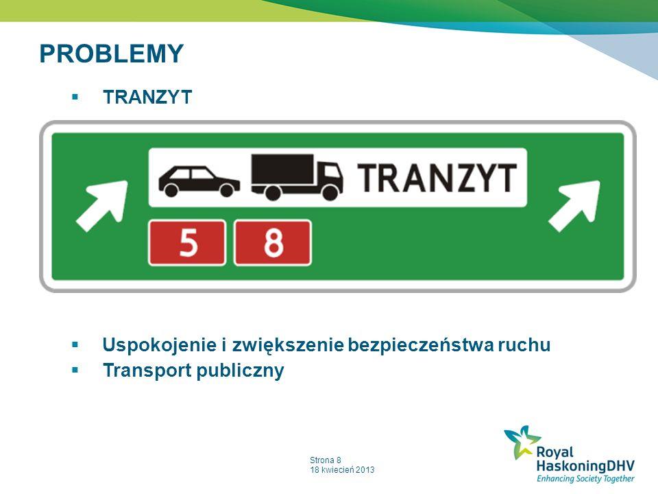Strona 8 18 kwiecień 2013 PROBLEMY Uspokojenie i zwiększenie bezpieczeństwa ruchu Transport publiczny TRANZYT