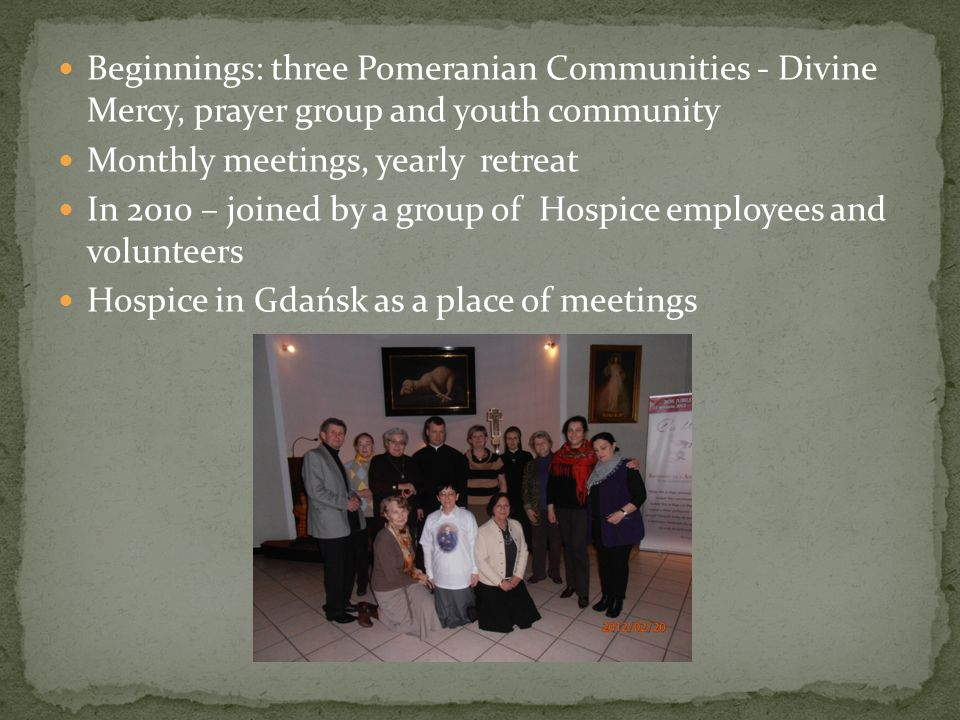 Beginnings: three Pomeranian Communities - Divine Mercy, prayer group and youth community Monthly meetings, yearly retreat In 2010 – joined by a group