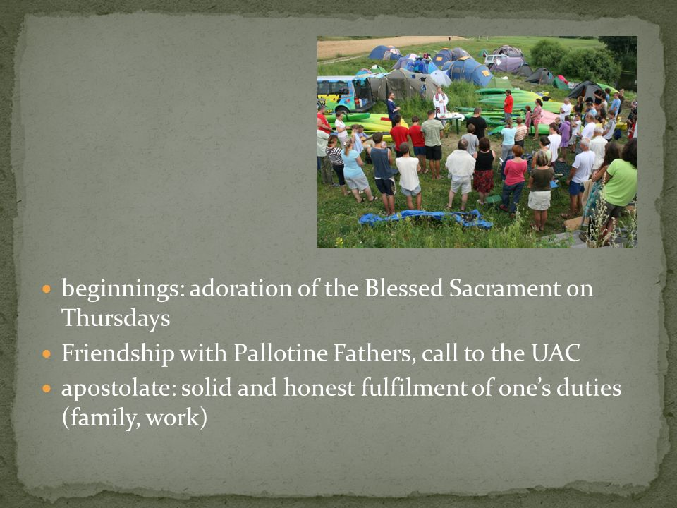 beginnings: adoration of the Blessed Sacrament on Thursdays Friendship with Pallotine Fathers, call to the UAC apostolate: solid and honest fulfilment