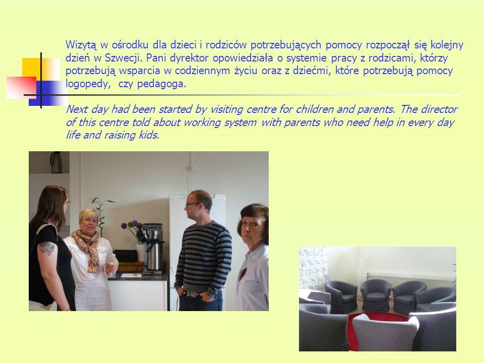Wizytą w ośrodku dla dzieci i rodziców potrzebujących pomocy rozpoczął się kolejny dzień w Szwecji.