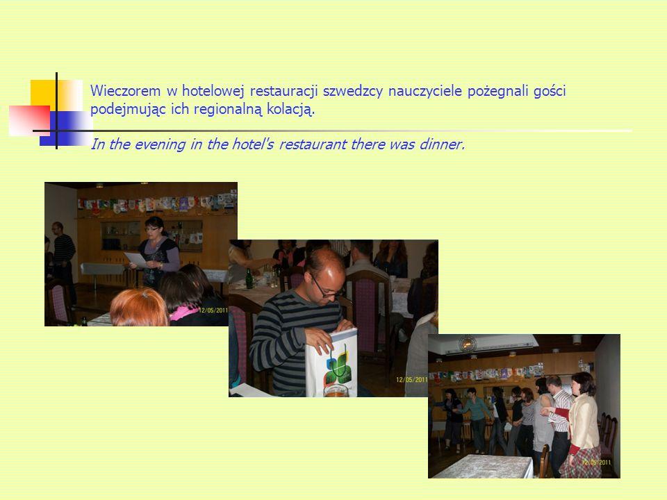 Wieczorem w hotelowej restauracji szwedzcy nauczyciele pożegnali gości podejmując ich regionalną kolacją.