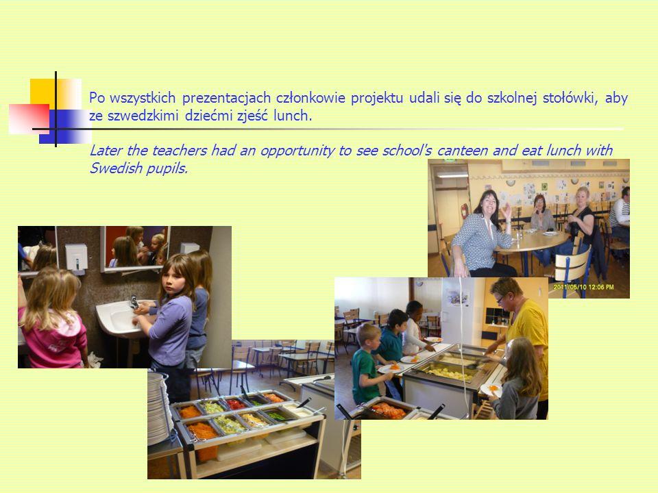 Po wszystkich prezentacjach członkowie projektu udali się do szkolnej stołówki, aby ze szwedzkimi dziećmi zjeść lunch.