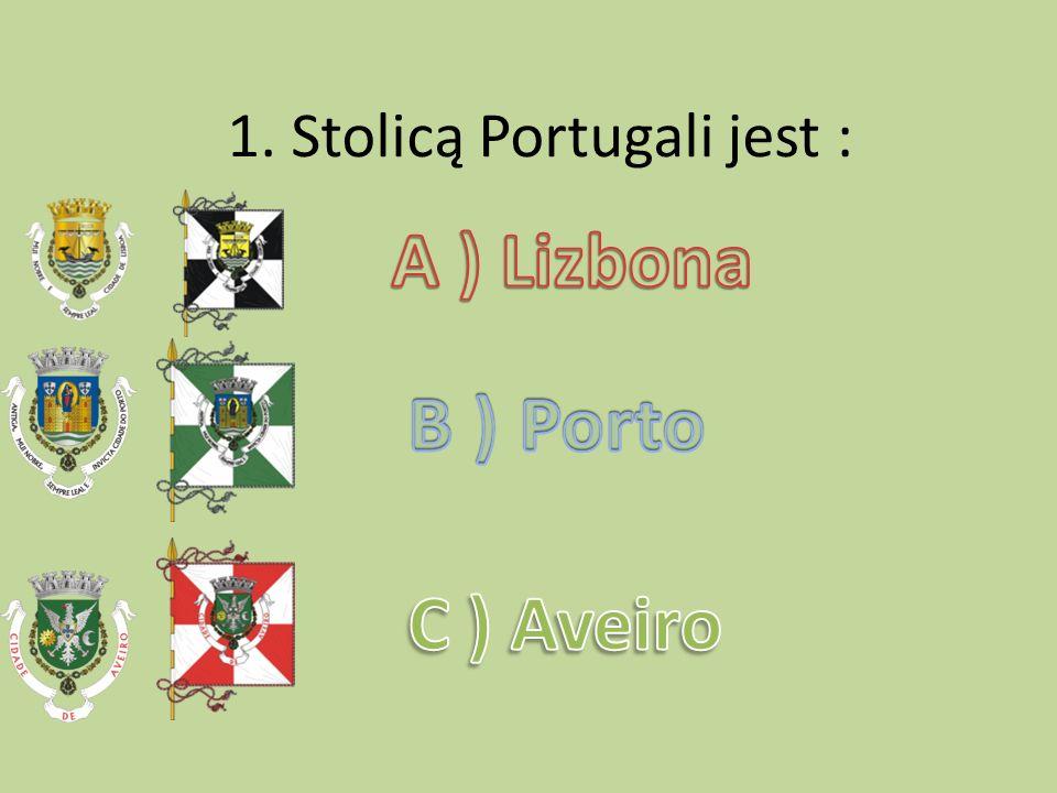 1. Stolicą Portugali jest :
