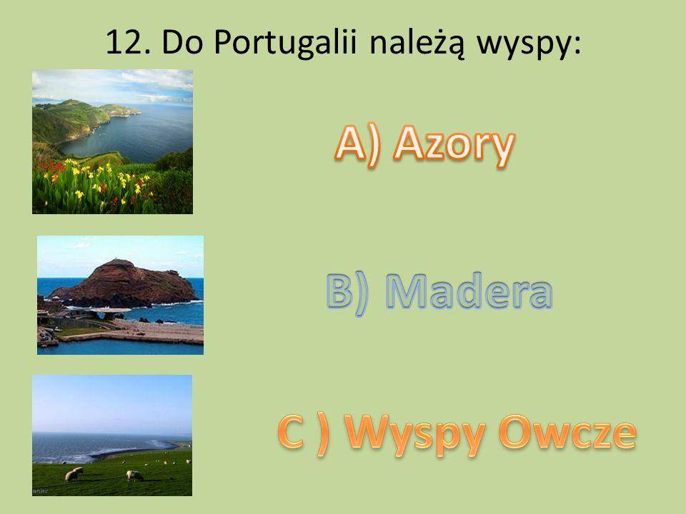 12. Do Portugalii należą wyspy: