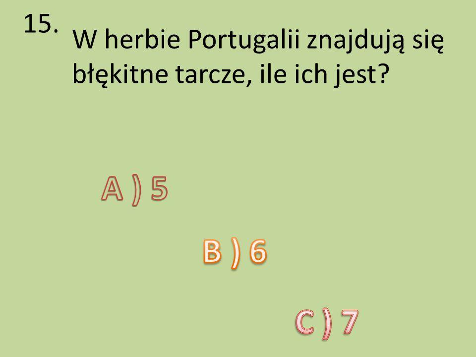 15. W herbie Portugalii znajdują się błękitne tarcze, ile ich jest?